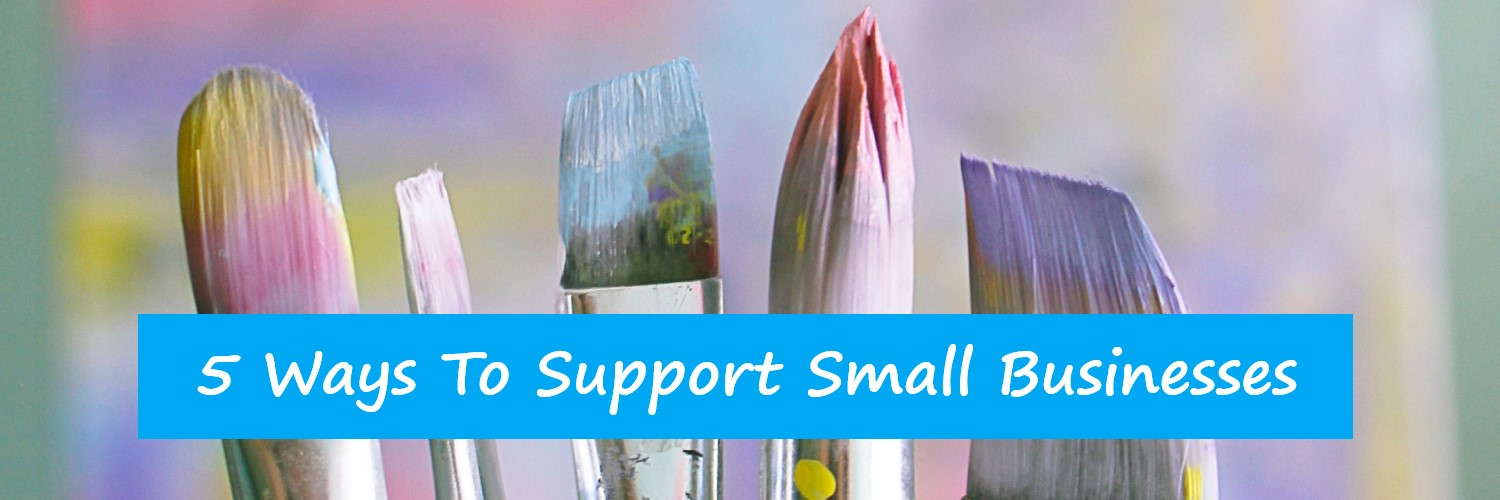 5 Ways To Support Small Businesses | Sandra Burns Art